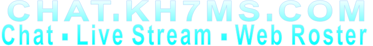 CHAT.KH7MS.COM Chat - Live Stream - Web Roster